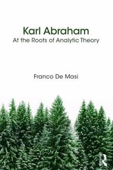 Paperback Karl Abraham: At the Roots of Analytic Theory Book