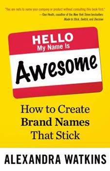 Paperback Hello, My Name Is Awesome: How to Create Brand Names That Stick Book
