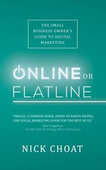 Paperback Online or Flatline: The Small Business Owner's Guide to Digital Marketing Book