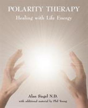 Polarity Therapy - Healing with Life Energy 0954445058 Book Cover