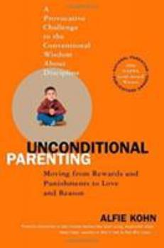 Paperback Unconditional Parenting: Moving from Rewards and Punishments to Love and Reason Book