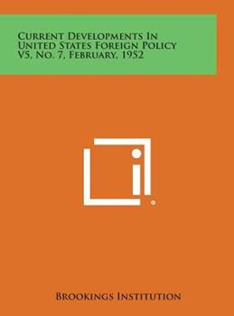 Hardcover Current Developments in United States Foreign Policy V5, No. 7, February 1952 Book