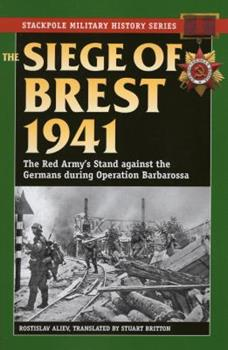 The Siege of Brest 1941: The Red Army's Stand Against the Germans During Operation Barbarossa - Book  of the Stackpole Military History