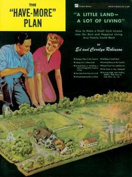 Paperback The Have-More Plan: A Little Land -- A Lot of Living: How to Make a Small Cash Income Into the Best and Happiest Living Any Family Could W Book