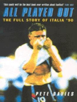 All Played Out: The Full Story of Italia '90 0224083341 Book Cover