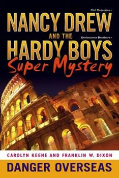 Danger Overseas - Book #2 of the Nancy Drew: Girl Detective and the Hardy Boys: Undercover Brothers Super Mystery