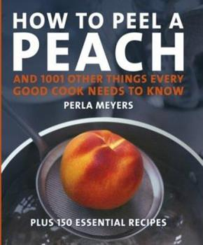 How to Peel a Peach: And 1,001 Other Things Every Good Cook Needs to Know 0471221236 Book Cover