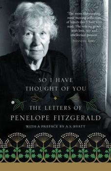 So I Have Thought of You: The Letters of Penelope Fitzgerald 0007136412 Book Cover
