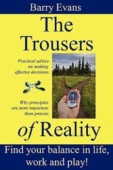 The Trousers of Reality- find balance and satisfaction in life, work and play: Why things like Agile, Lean, NLP, Systems Thinking & Theory of Constraints are essential for effective project management 190721500X Book Cover