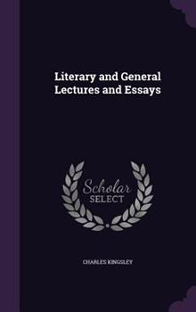 Literary and General Lectures and Essays 1406528684 Book Cover