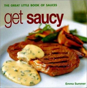 Get Saucy: The Great Little Book of Sauces 1842157043 Book Cover