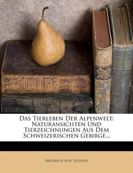 Paperback Das Tierleben der Alpenwelt : Naturansichten und Tierzeichnungen Aus Dem Schweizerischen Gebirge... Book