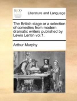 Paperback The British Stage or a Selection of Comedies from Modern Dramatic Writers Published by Lewis Lentin Book