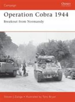 Operation Cobra 1944: Breakout from Normandy (Campaign) - Book #88 of the Osprey Campaign
