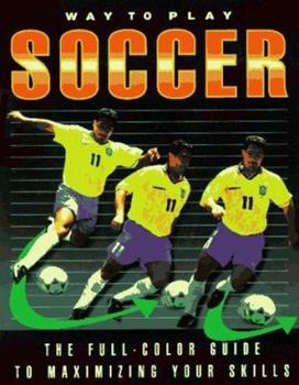 Paperback Way to Play Soccer: The Full-Color Guide to Maximizing Your Skills Book