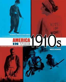 America In The 1910s - Book #2 of the Decades of Twentieth-Century America