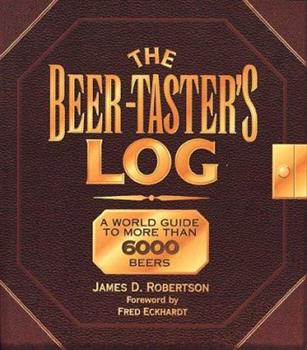 The Beer-Taster's Log: A World Guide to More Than 6000 Beers 0882669397 Book Cover