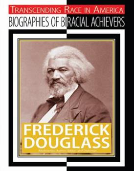 Frederick Douglass: Abolitionist, Author, Editor, and Diplomat - Book  of the Transcending Race: Biographies of Bi-Racial Achievers