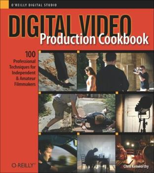 Digital Video Production Cookbook (Cookbooks (O'Reilly)) 0596100310 Book Cover