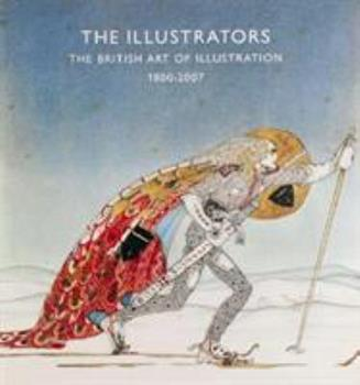 The Illustrators: The British Art of Illustration 1800-2007 1905738056 Book Cover