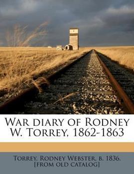 Paperback War Diary of Rodney W. Torrey, 1862-1863 Book