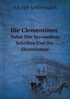 Paperback Die Clementinen Nebst Den Verwandten Schriften und der Ebionitismus [German] Book