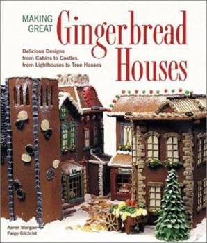 Paperback Making Great Gingerbread Houses: Delicious Designs from Cabins to Castles, from Lighthouses to Tree Houses Book