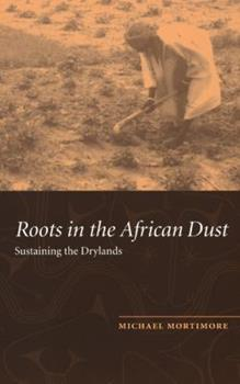 Hardcover Roots in the African Dust: Sustaining the Sub-Saharan Drylands Book