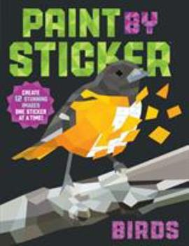 Paperback Paint by Sticker: Birds: Create 12 Stunning Images One Sticker at a Time! Book