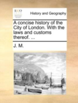 Paperback A Concise History of the City of London with the Laws and Customs Thereof Book
