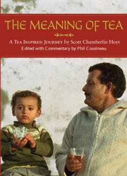 The Meaning of Tea: A Tea Inspired Journey 0615204422 Book Cover