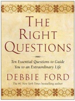 The Right Questions: Ten Essential Questions To Guide You To An Extraordinary Life 0060086270 Book Cover
