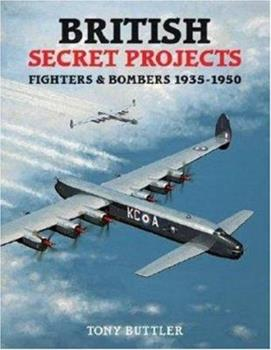 British Secret Projects: Fighters and Bombers 1935-1950 - Book  of the Secret Projects