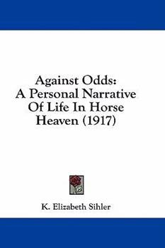 Hardcover Against Odds: A Personal Narrative of Life in Horse Heaven (1917) Book