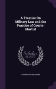 A Treatise on Military Law and the Practice of Courts-Martial 1296890163 Book Cover