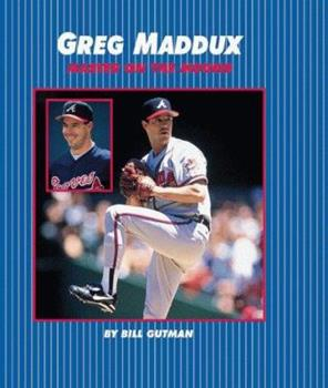 Greg Maddux: Master on / Mound 0761314547 Book Cover