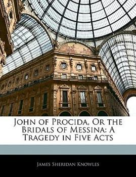 Paperback John of Procida, or the Bridals of Messin : A Tragedy in Five Acts Book