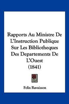 Paperback Rapports Au Ministre de L'Instruction Publique Sur les Bibliotheques des Departements de L'Ouest Book