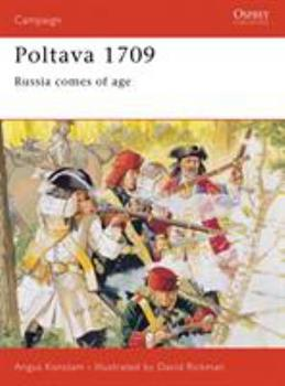 Poltava 1709: Russia Comes of Age (Praeger Illustrated Military History) - Book #34 of the Osprey Campaign