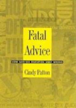 Paperback Fatal Advice: How Safe-Sex Education Went Wrong Book