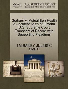 Paperback Gorham V. Mutual Ben Health and Accident Ass'n of Omaha U. S. Supreme Court Transcript of Record with Supporting Pleadings Book