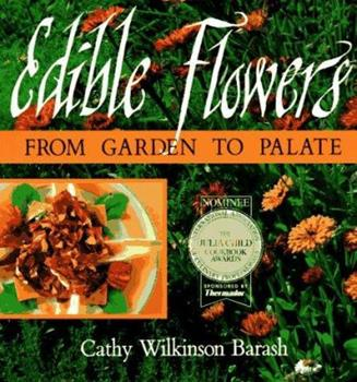 Edible Flowers: From Garden to Palate 1555911641 Book Cover