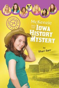 McKenzie and the Iowa History Mystery - Book #24 of the Camp Club Girls