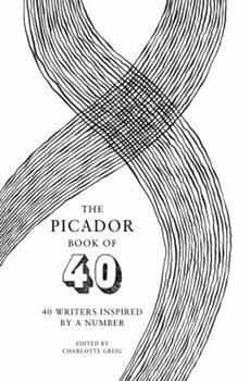 The Picador Book of 40: 40 Writers Inspired by a Number 144721904X Book Cover
