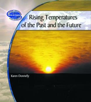 Rising Temperatures of the Past and the Future (Donnelly, Karen J. Earth's Changing Weather and Climate.) 0823962148 Book Cover