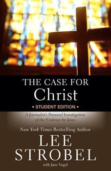 The Case for Christ-Youth Edition: A Journalist's Personal Investigation of the Evidence for Jesus