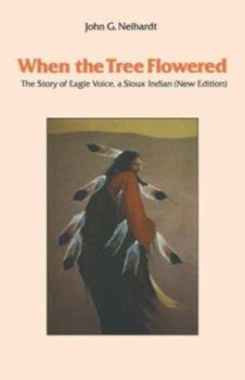 When the Tree Flowered: The Story of Eagle Voice, a Sioux Indian (New Edition) 0803257244 Book Cover