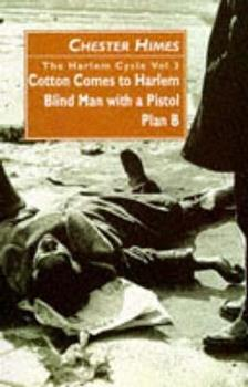 The Harlem Cycle: Cotton Comes to Harlem; Blind Man with a Pistol; Plan B 0862416922 Book Cover