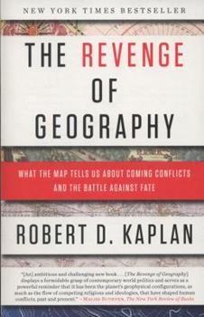 The Revenge Of Geography: What the Map Tells Us About Coming Conflicts and the Battle Against Fate 1400069831 Book Cover