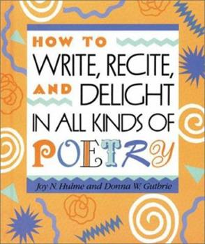 Paperback How to Write, Recite and Delight in All Kinds of Poetry (Single Titles) Book
